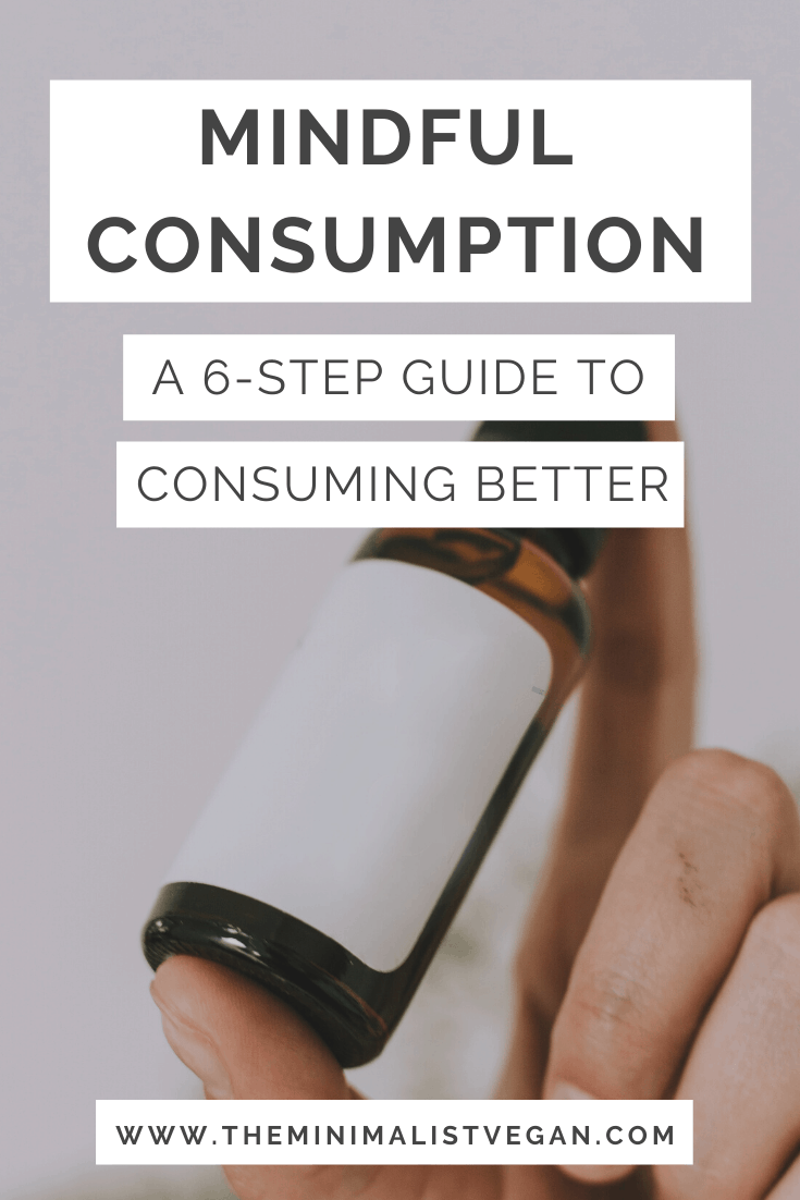 Mindful Consumption: A 6-Step Guide To Consuming Better