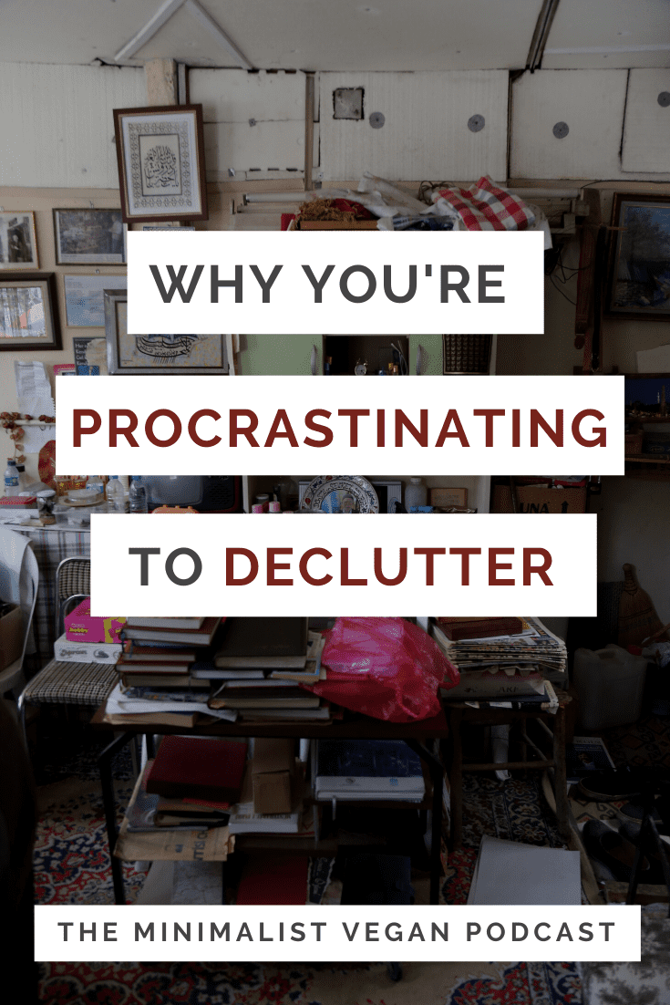 Why You're Procrastinating To Declutter